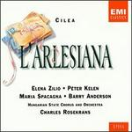Cilea: L'arlesiana - Balazs Pòka (vocals); Barry Anderson (vocals); Elena Zilio (vocals); Katalin Halmai (vocals); Maria Spacagna (vocals); Peter Kelen (vocals); Tamas Clementis (vocals); Hungarian State Choir (choir, chorus); Hungarian State Symphony Orchestra