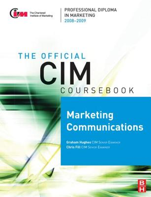 CIM Coursebook 08/09 Marketing Communications 2008/09 - Fill, Chris, and Hughes, Graham