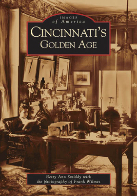 Cincinnati's Golden Age - Smiddy, Betty Ann, and Wilmes, Frank (Photographer)