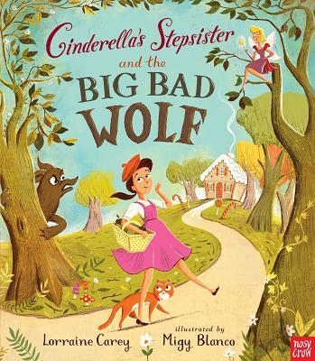 Cinderella's Stepsister and the Big Bad Wolf - Carey, Lorraine