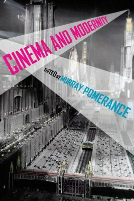 Cinema and Modernity - Pomerance, Murray (Editor), and Petro, Patrice (Contributions by), and Pomerance, Murray (Introduction by)