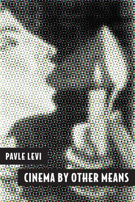 Cinema by Other Means - Levi, Pavle