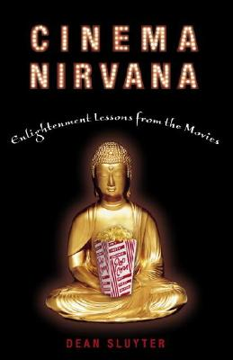 Cinema Nirvana: Enlightenment Lessons from the Movies - Sluyter, Dean