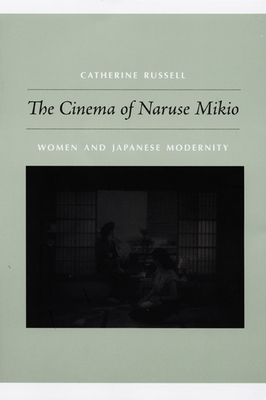 Cinema of Naruse Mikio: Women and Japanese Modernity - Russell, Catherine