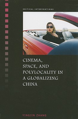Cinema, Space, and Polylocality in a Globalizing China - Zhang, Yingjin