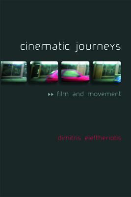 Cinematic Journeys: Film and Movement - Eleftheriotis, Dimitris