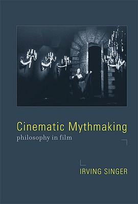 Cinematic Mythmaking: Philosophy in Film - Singer, Irving, Professor