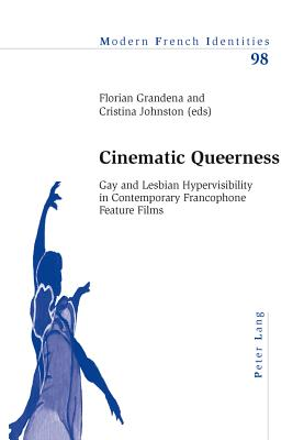 Cinematic Queerness: Gay and Lesbian Hypervisibility in Contemporary Francophone Feature Films - Grandena, Florian (Editor)