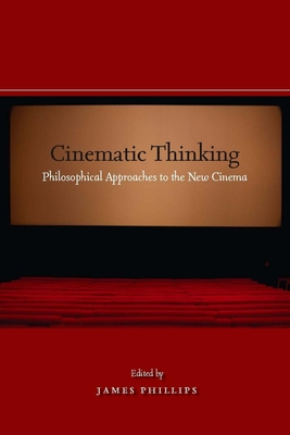 Cinematic Thinking: Philosophical Approaches to the New Cinema - Phillips, James (Editor)