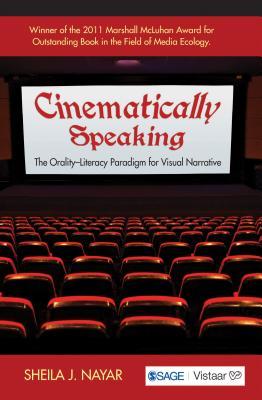 Cinematically Speaking: The Orality-Literacy Paradigm for Visual Narrative - Nayar, Sheila J