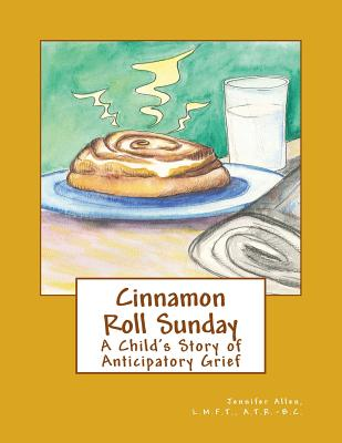 Cinnamon Roll Sunday: A Child's Story of Anticipatory Grief - Allen, L M F T A T R