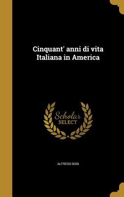Cinquant' Anni Di Vita Italiana in America - Bosi, Alfredo