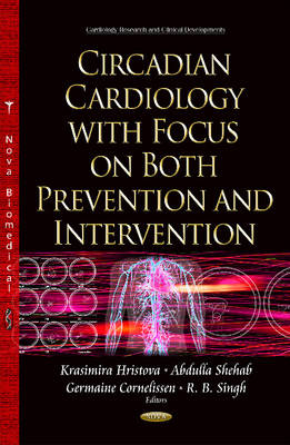 Circadian Cardiology with Focus on Both Prevention & Intervention - Hristova, Krasimira (Editor), and Shehab, Abdulla (Editor), and Cornelissen, Germaine (Editor)
