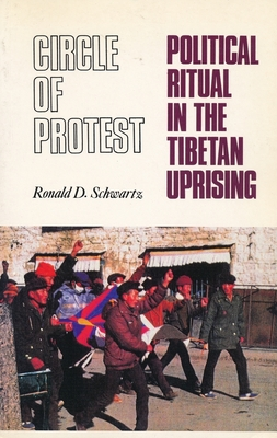 Circle of Protest: Political Ritual in the Tibetan Uprising, 1987-1992 - Schwartz, Ronald David, Professor