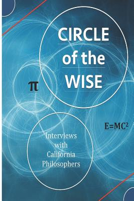 Circle of the Wise: Interviews with California Philosophers - Lane, David Christopher