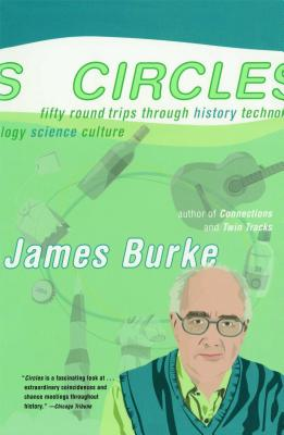Circles: Fifty Round Trips Through History Technology Science Culture - Burke, James