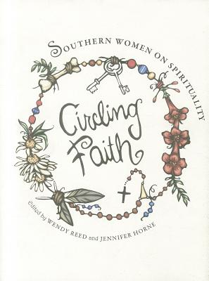 Circling Faith: Southern Women on Spirituality - Reed, Wendy (Editor), and Horne, Jennifer (Contributions by), and Adams, Mitzi (Contributions by)