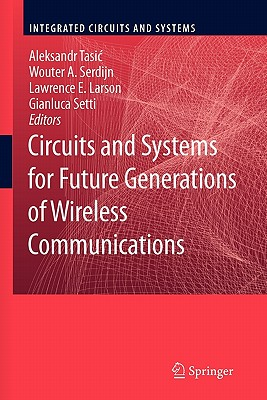 Circuits and Systems for Future Generations of Wireless Communications - Tasic, Aleksandar (Editor), and Serdijn, Wouter A (Editor), and Setti, Gianluca (Editor)