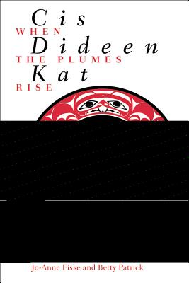 Cis Dideen Kat, When the Plumes Rise the Way of the Lake Babine Nation - Fiske, Jo-Anne