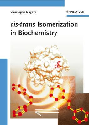 Cis-Trans Isomerization in Biochemistry - Dugave, Christophe (Editor)