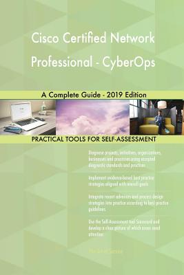 Cisco Certified Network Professional - CyberOps A Complete Guide - 2019 Edition - Blokdyk, Gerardus