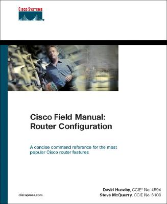Cisco Field Manual: Router Configuration - Hucaby, David, and McQuerry, Steve, and Hucaby, Dave