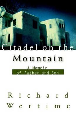 Citadel on the Mountain: A Memoir of Father and Son - Wertime, Richard