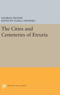 Cities and Cemeteries of Etruria - Dennis, George, and Hemphill, Pamela (Editor)