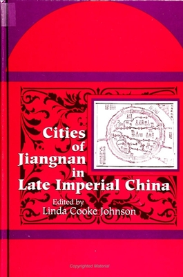 Cities of Jiangnan in Late Imperial China - Johnson, Linda Cooke (Editor), and Rowe, William T, Ph.D. (Introduction by)