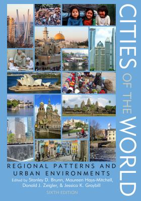 Cities of the World: Regional Patterns and Urban Environments - Brunn, Stanley D, PhD (Editor), and Graybill, Jessica K (Editor), and Hays-Mitchell, Maureen (Editor)