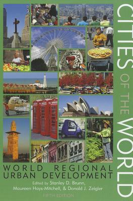 Cities of the World: World Regional Urban Development - Brunn, Stanley D, PH.D. (Editor), and Hays-Mitchell, Maureen (Editor), and Zeigler, Donald J (Editor)