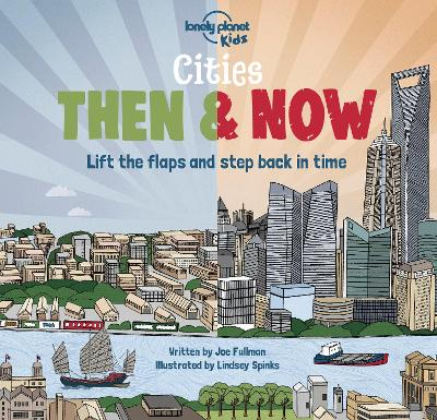Cities - Then & Now - Lonely Planet Kids, and Fullman, Joe