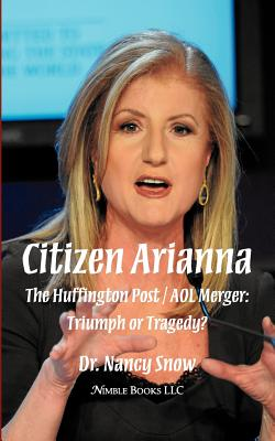 Citizen Arianna: The Huffington Post / AOL Merger: Triumph or Tragedy? - Snow, Nancy, Dr., and Snow, Dr Nancy