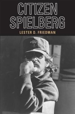 Citizen Spielberg - Friedman, Lester D, Professor