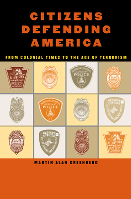 Citizens Defending America: From Colonial Times to the Age of Terrorism - Greenberg, Martin Alan