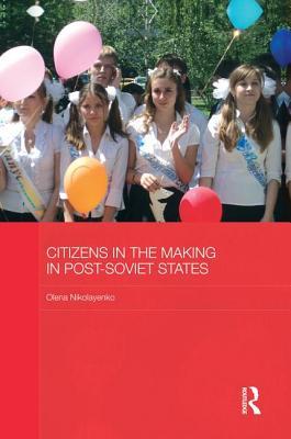 Citizens in the Making in Post-Soviet States - Nikolayenko, Olena