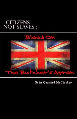 Citizens Not Slaves: Blood on the Butcher's Apron - McCloskey, Sean Gearard