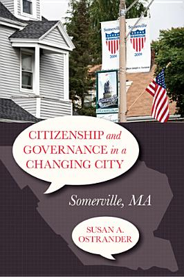 Citizenship and Governance in a Changing City: Somerville, Ma - Ostrander, Susan A