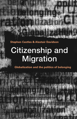 Citizenship and Migration: Globalization and the Politics of Belonging - Castles, Stephen, Ph.D. (Editor), and Davidson, Alastair (Editor)