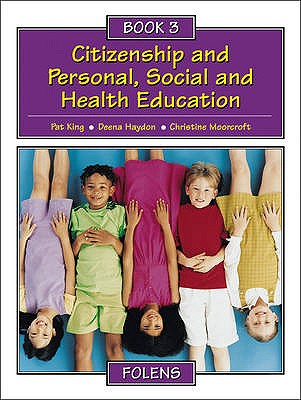 Citizenship and Personal, Social and Health Education: Pupil Book Bk. 3 - King, Pat, and Haydon, Deena, and Moorcroft, Christine