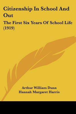 Citizenship in School and Out: The First Six Years of School Life (1919) - Dunn, Arthur William, and Harris, Hannah Margaret