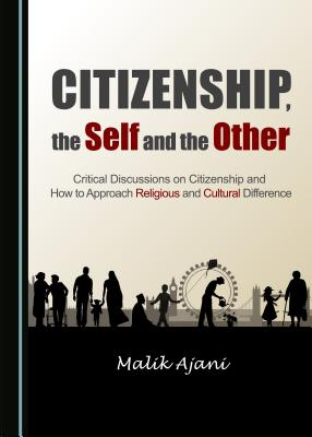 Citizenship, the Self and the Other: Critical Discussions on Citizenship and How to Approach Religious and Cultural Difference - Ajani, Malik
