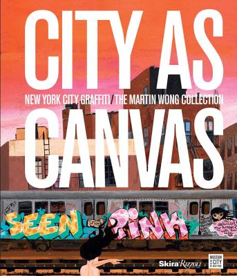 City as Canvas: New York City Graffiti from the Martin Wong Collection - McCormick, Carlo, and Corcoran, Sean, and Quinones, Lee (Contributions by)