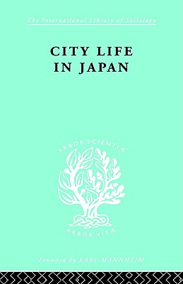 City Life in Japan: A Study of a Tokyo Ward - Dore, R P