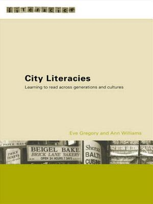 City Literacies: Learning to Read Across Generations and Cultures - Gregory, Eve, Professor