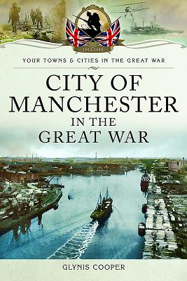 City of Manchester in the Great War - Cooper, Glynis