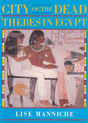 City of the Dead: Thebes in Egypt - Manniche, Lise, Professor