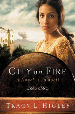 City on Fire: A Novel of Pompeii - Higley, Tracy