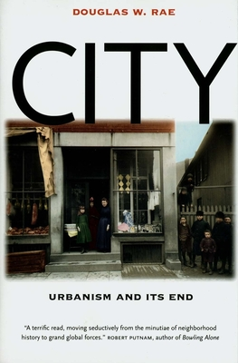 City: Urbanism and Its End - Rae, Douglas W, Professor