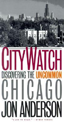 City Watch: Discovering the Uncommon Chicago - Anderson, Jon